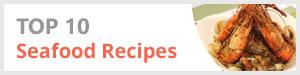 Top 10 Seafoods Recipes